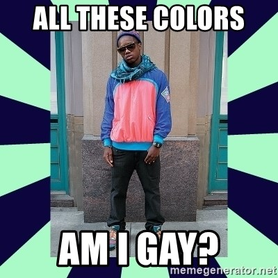 Pretentious hip hop fan - all these colors  am i gay?