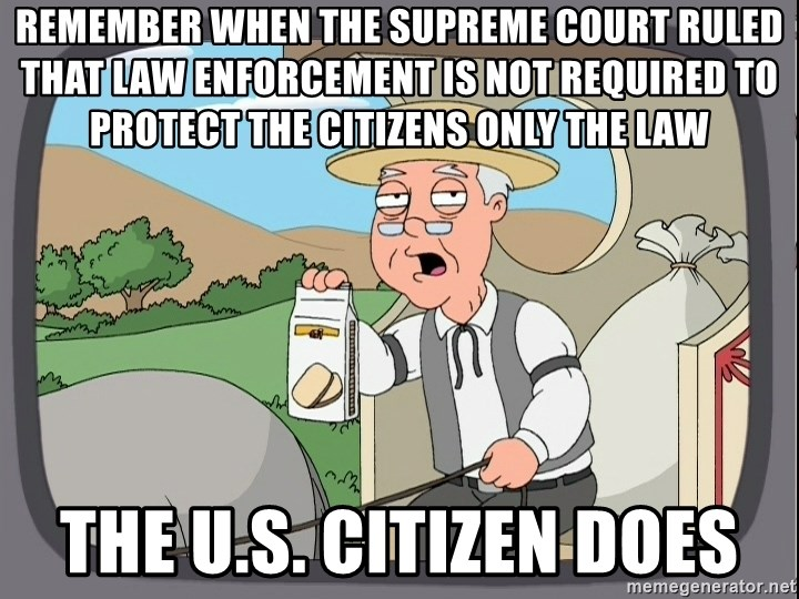 Pepperidge Farm Remembers Meme - Remember when the supreme court ruled that law enforcement is not required to protect the citizens only the law the U.s. citizen does