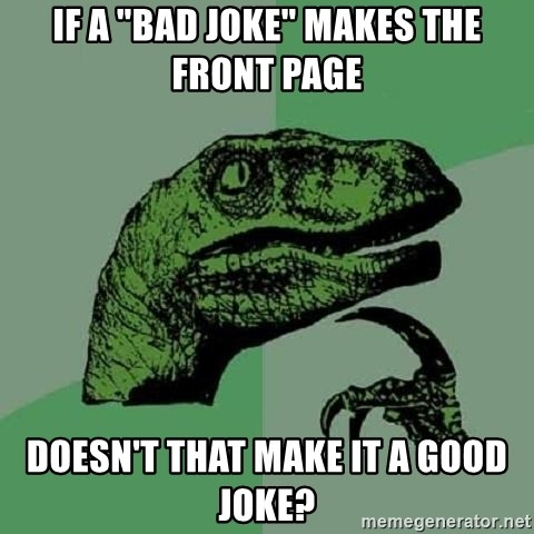 """Philosoraptor - IF A """"BAD JOKE"""" makes the front page Doesn't that make it a good joke?"""