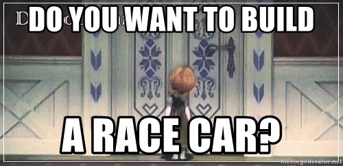 Do you want to build A race car? - anna frozen character   Meme