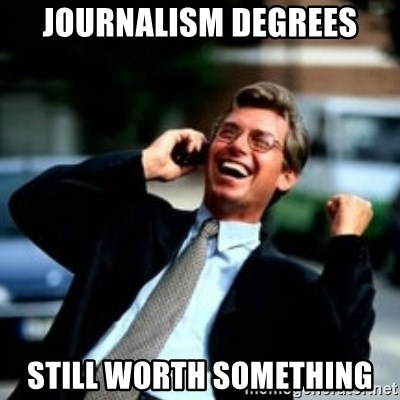 HaHa! Business! Guy! - journalism degrees still worth something