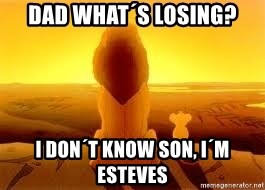 The Lion King - dad what´s losing? i don´t know son, i´m esteves