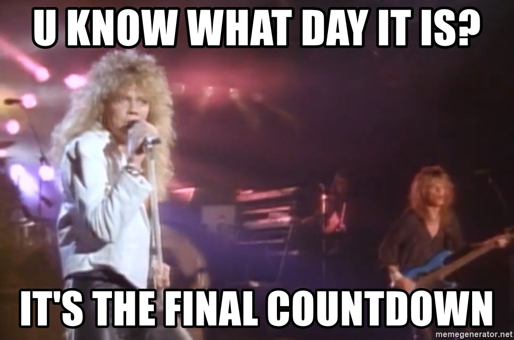 52502495 u know what day it is? it's the final countdown europe meme,Count Down Meme