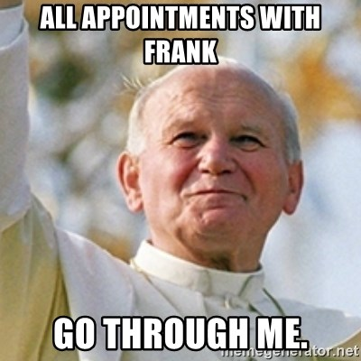 Pope - All appointments with frank go through me.