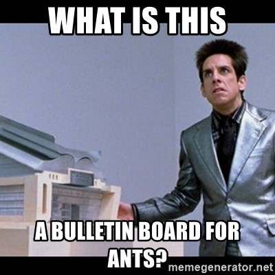 Zoolander for Ants - What is this a bulletin board for ants?