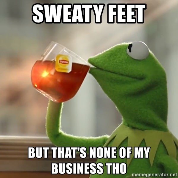 52513777 sweaty feet but that's none of my business tho kermit the frog