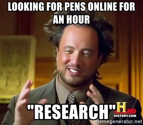 """Ancient Aliens - Looking for pens online for an hour """"research"""""""