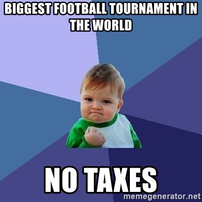 Success Kid - biggest football tournament in the world no taxes