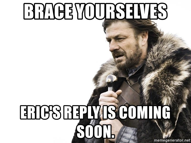Winter is Coming - brace yourselves Eric's reply is coming soon.
