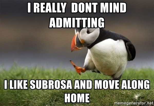 Unpopular Opinion Puffin - i really  dont mind admitting i like subrosa and move along home