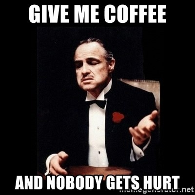 The Godfather - give me coffee and nobody gets hurt