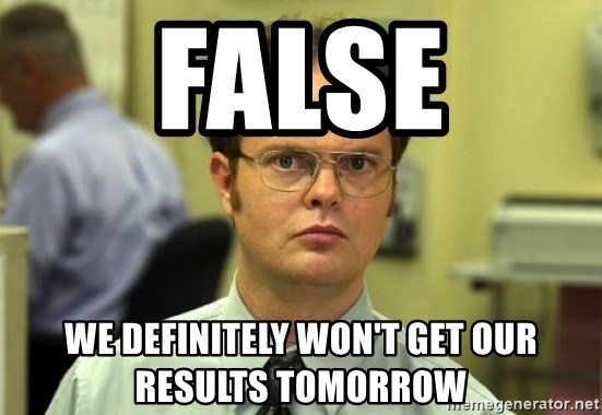 Dwight Meme - FALSE We definitely won't get our results tomorrow
