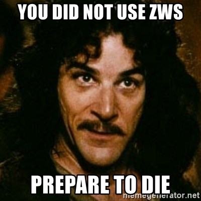 You keep using that word, I don't think it means what you think it means - You did not use zws Prepare to die