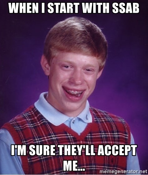 Bad Luck Brian - when I start with SSAB I'm sure they'll accept me...