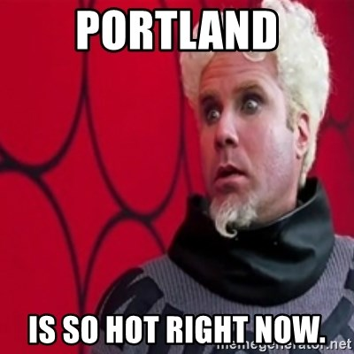 Mugatu  - Portland is so hot right now.