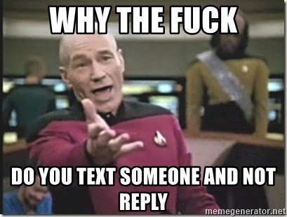 star trek wtf - Why The Fuck Do You Text Someone And Not Reply