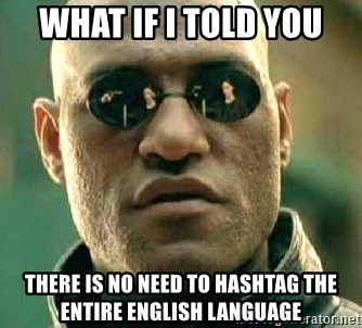 What if I told you / Matrix Morpheus - what if i told you there is no need to hashtag the entire english language