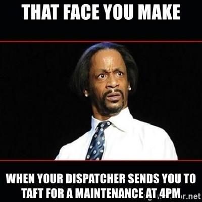 katt williams shocked - That face you make When your dispatcher sends you to Taft for a maintenance at 4PM