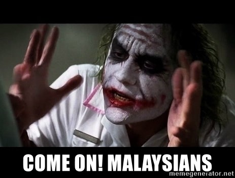 joker mind loss -  COME ON! MALAYSIANS