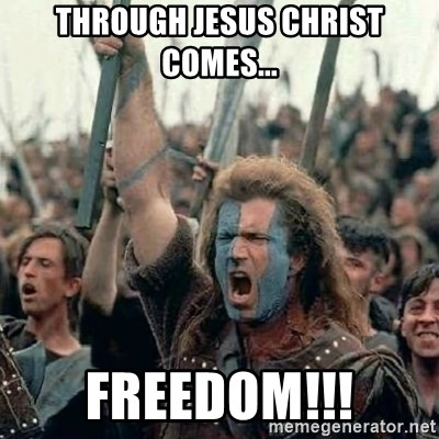 Brave Heart Freedom - Through Jesus Christ comes... FREEDOM!!!