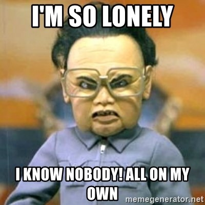 Kim Jong Il Team America - I'm so lonely  I know nobody! All on my own