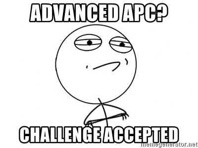 Challenge Accepted - advanced apc? Challenge accepted