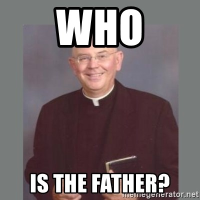 The Non-Molesting Priest - WHO IS THE FATHER?