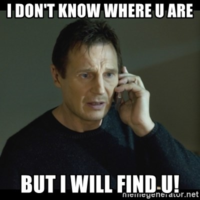 I will Find You Meme - i don't know where u are But i will find u!