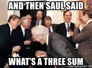 And Then Saul Said Whats A Three Sum