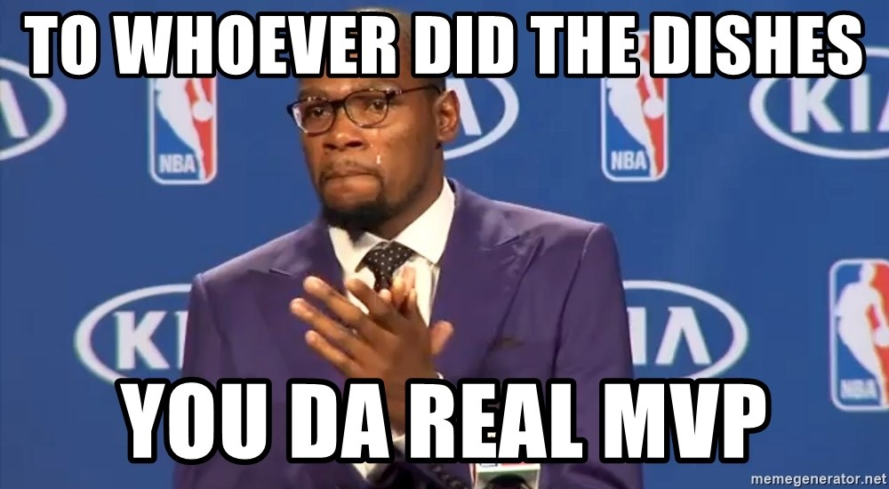 KD you the real mvp f - To whoever did the dishes you da real MVP