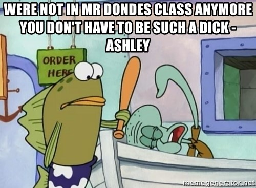 please hit me as hard as you can - were not in mr dondes class anymore you don't have to be such a dick -ashley