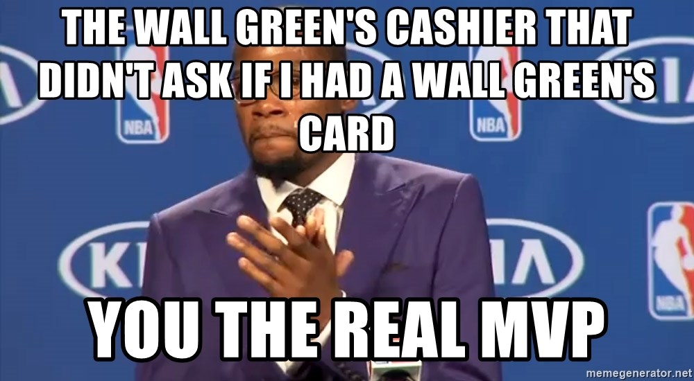 KD you the real mvp f - The Wall green's cashier that didn't ask if I had a Wall green's card YOU THE REAL MVP