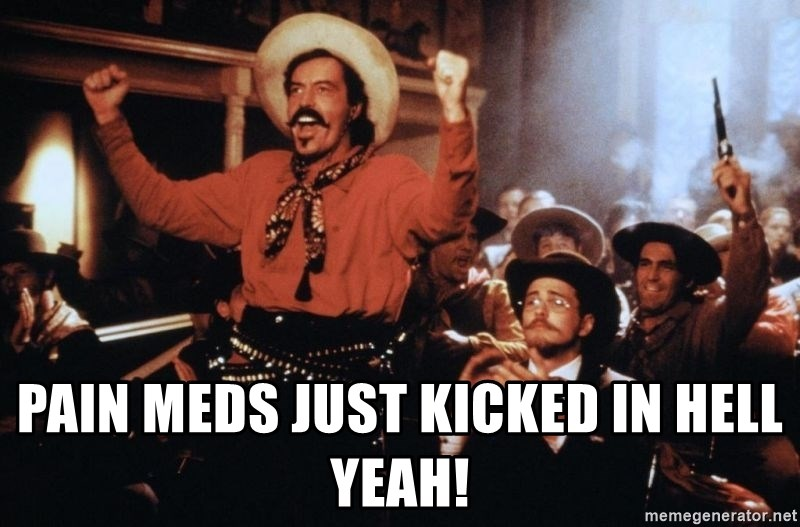 tombstone Curly Bill  - Pain meds just kicked in hell yeah!
