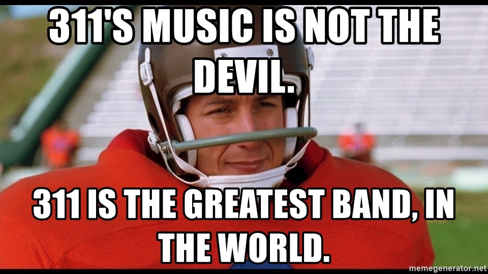 Waterboy Adam Sandler - 311's music is not the Devil. 311 is the greatest band, in the world.