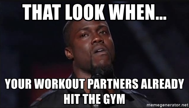Kevin Hart Face - That look when... Your workout partners already hit the gym