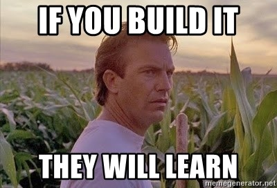 If you build it, they will learn