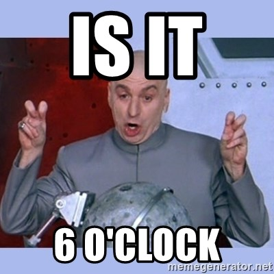 Dr Evil meme - is it  6 O'clock