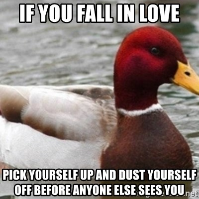 Bad Advice Mallard - If you fall in love pick yourself up and dust yourself off before anyone else sees you