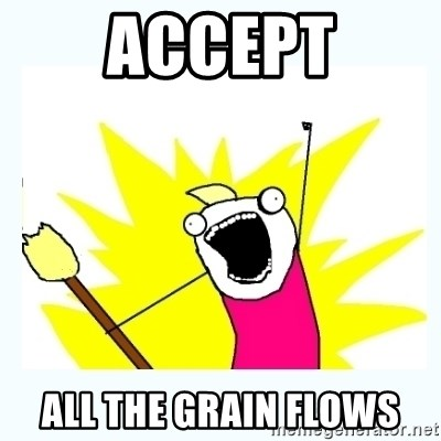 All the things - accept all the grain flows