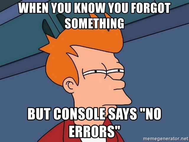 """Futurama Fry - WHEN YOU KNOW YOU FORGOT SOMETHING BUT CONSOLE SAYS """"NO ERRORS"""""""