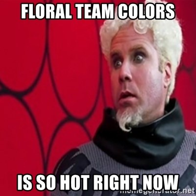 Mugatu  - floral team colors is so hot right now
