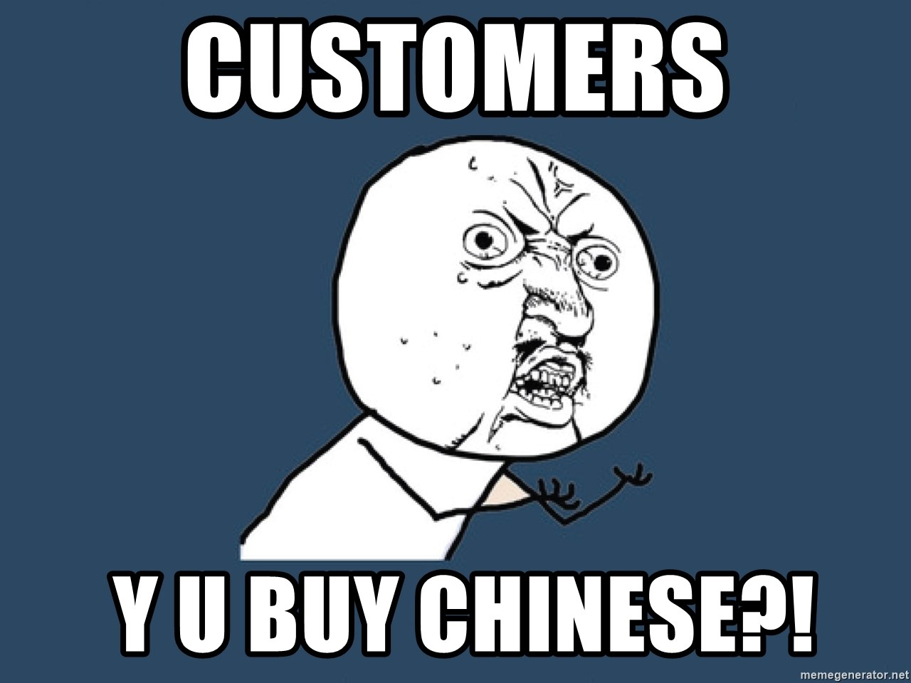 Y U No - Customers  y u buy chinese?!