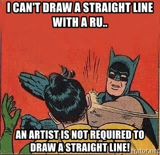batman slap robin - I can't draw a straight line with a ru.. an artist is not required to draw a straight line!