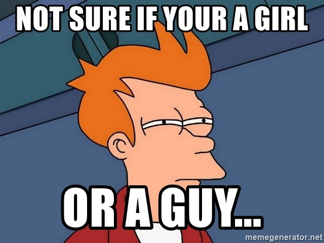 Futurama Fry - not sure if your a girl or a guy...