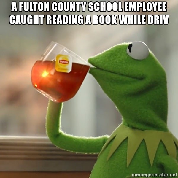 Kermit The Frog Drinking Tea - A Fulton county school employee caught reading a book while driv