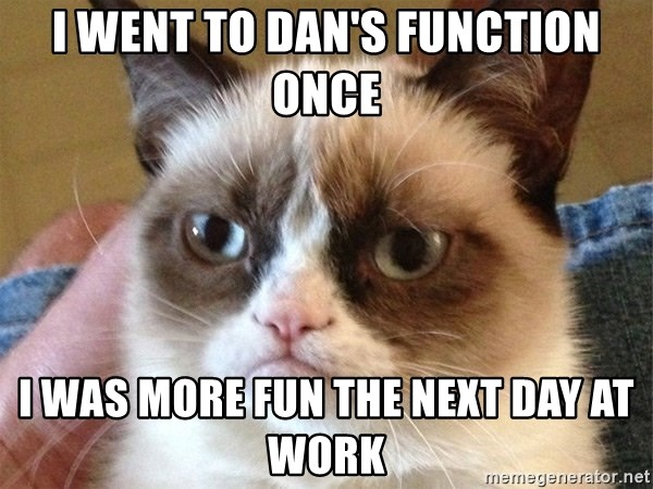 Angry Cat Meme - I went to Dan's function once I was more fun the next day at work