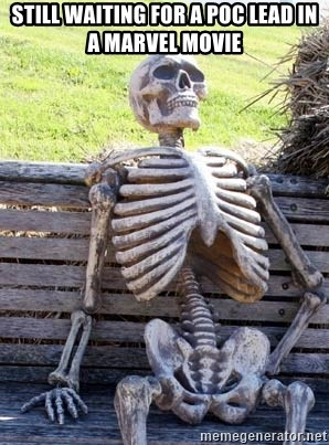 Waiting Skeleton - Still waiting for a POC lead in a marvel movie