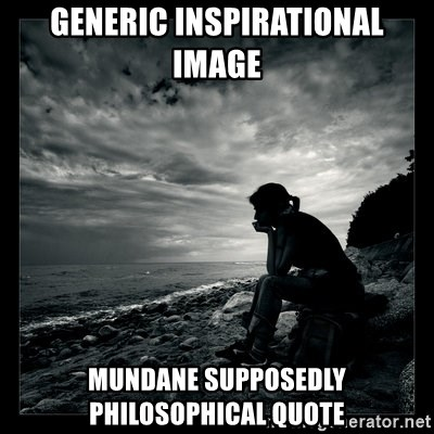 generic inspirational image mundane supposedly philosophical quote