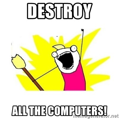 clean all the things blank template - Destroy ALL THE COMPUTERS!
