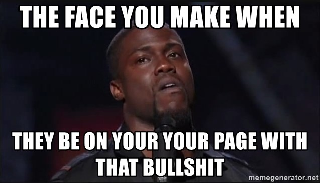 Kevin Hart Face - The face you make when they be on your your page with that bullshit